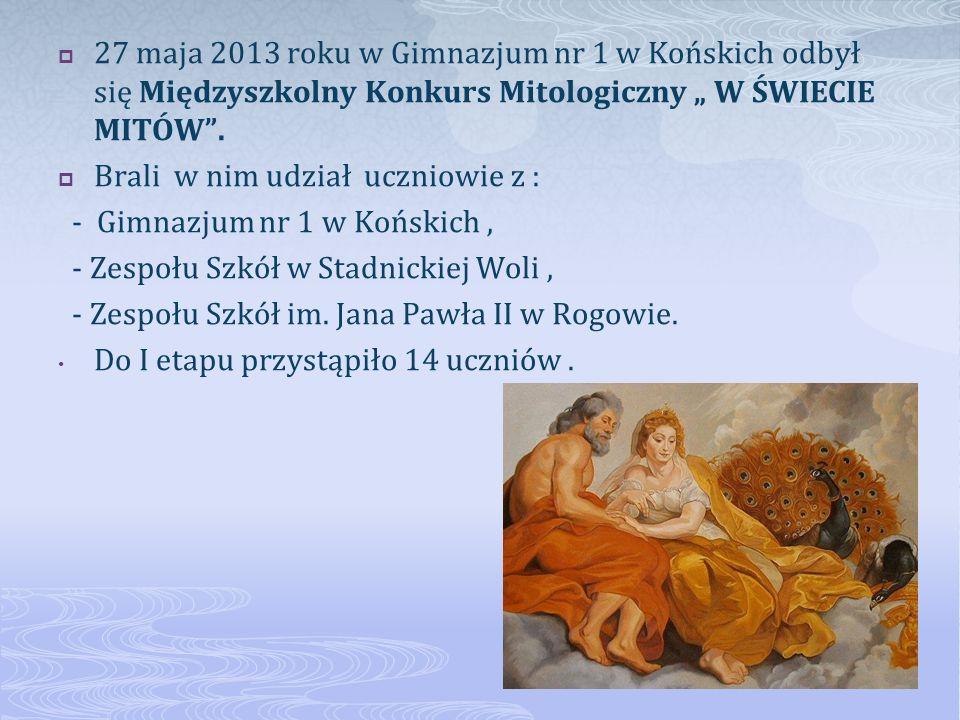 """27 maja 2013 roku w Gimnazjum nr 1 w Końskich odbył się Międzyszkolny Konkurs Mitologiczny """" W ŚWIECIE MITÓW ."""