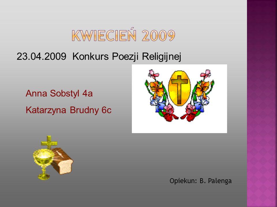 KWIECIEŃ 2009 23.04.2009 Konkurs Poezji Religijnej Anna Sobstyl 4a