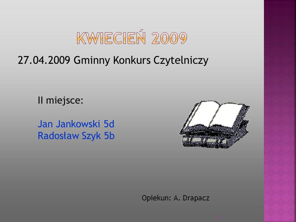 KWIECIEŃ 2009 27.04.2009 Gminny Konkurs Czytelniczy II miejsce: