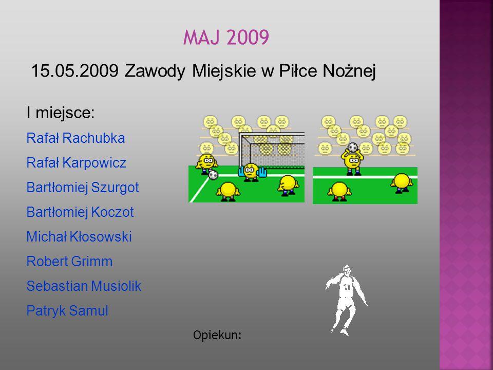 MAJ 2009 15.05.2009 Zawody Miejskie w Piłce Nożnej I miejsce: