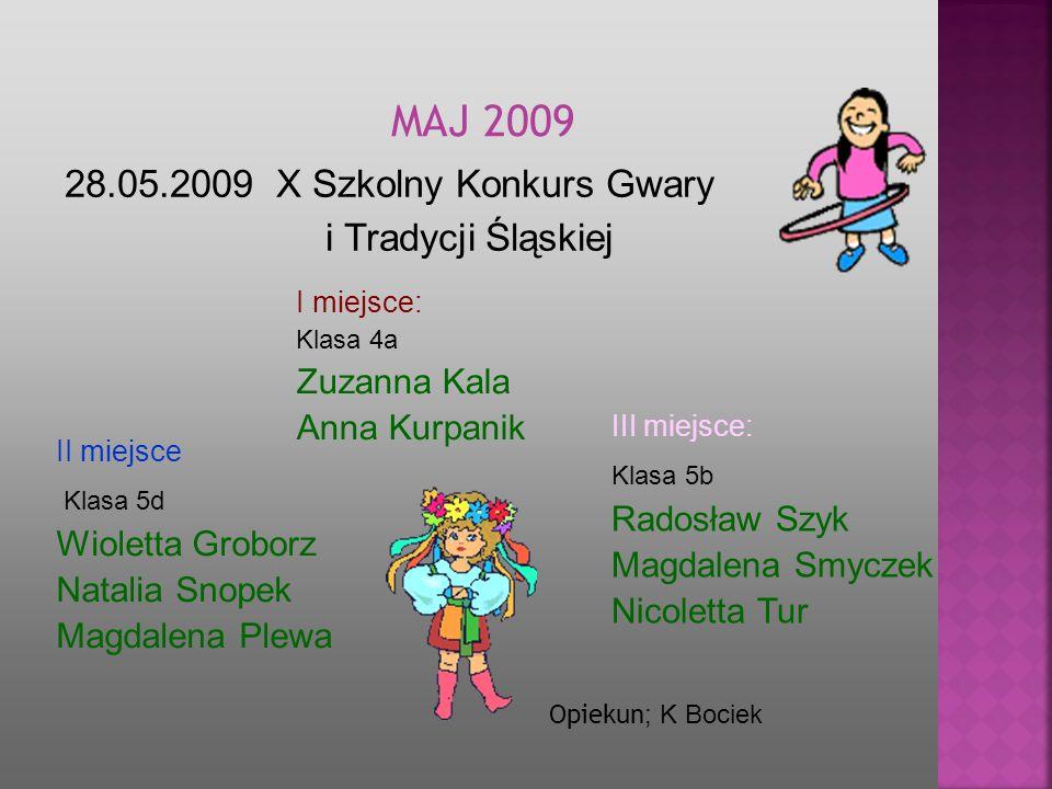 MAJ 2009 28.05.2009 X Szkolny Konkurs Gwary i Tradycji Śląskiej
