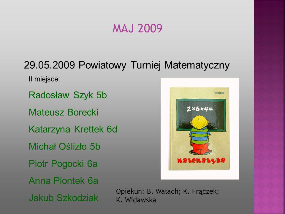 MAJ 2009 29.05.2009 Powiatowy Turniej Matematyczny Radosław Szyk 5b