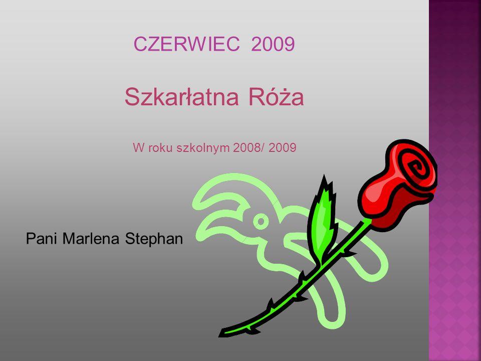 Szkarłatna Róża CZERWIEC 2009 Pani Marlena Stephan