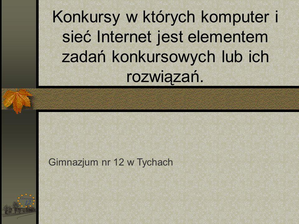 Konkursy w których komputer i sieć Internet jest elementem zadań konkursowych lub ich rozwiązań.