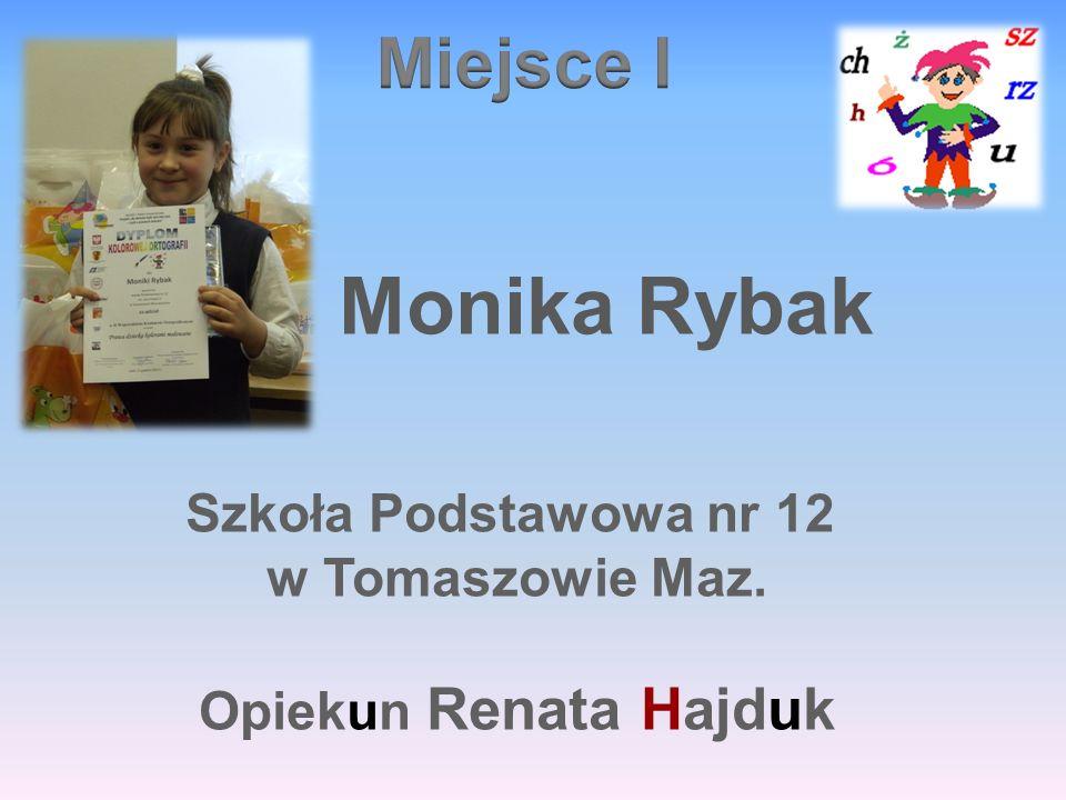Monika Rybak Miejsce I Szkoła Podstawowa nr 12 w Tomaszowie Maz.