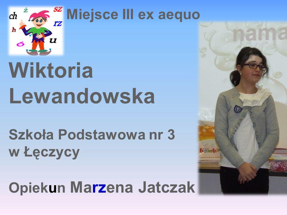 Wiktoria Lewandowska Miejsce III ex aequo Szkoła Podstawowa nr 3