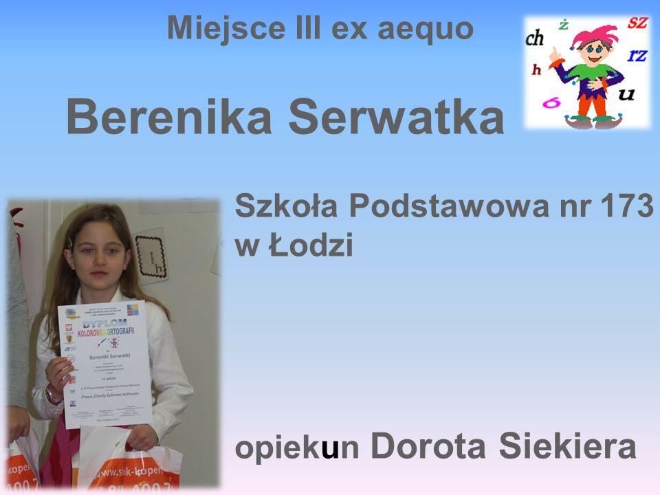 Berenika Serwatka Miejsce III ex aequo Szkoła Podstawowa nr 173