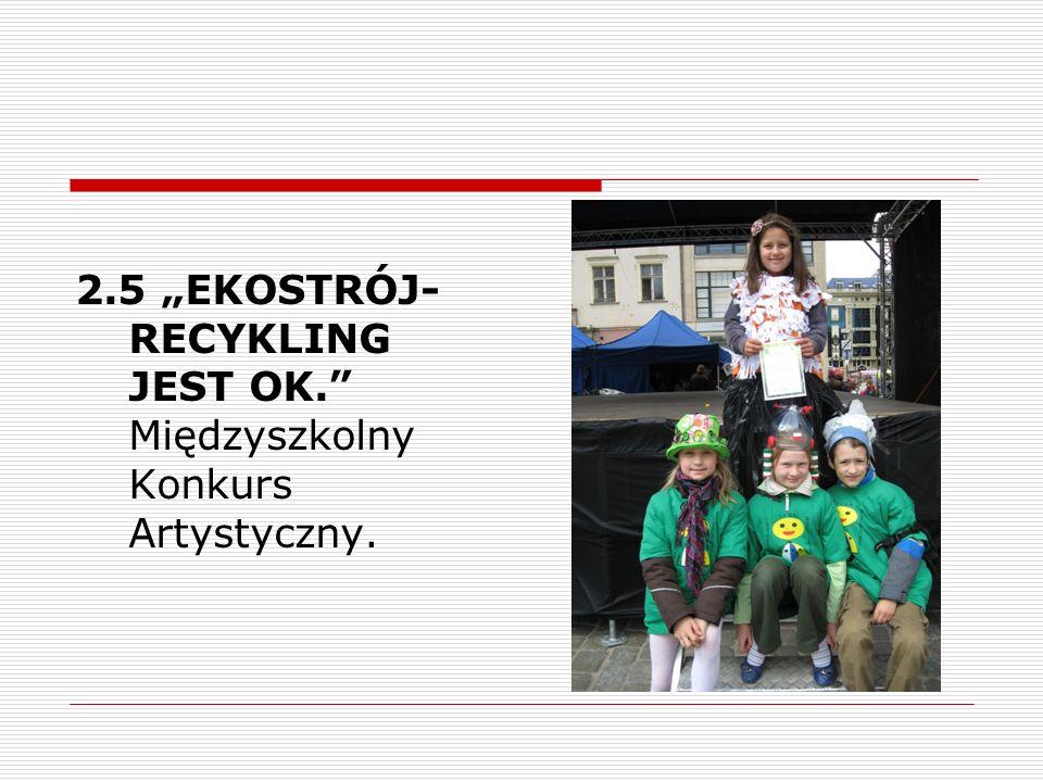 """2.5 """"EKOSTRÓJ-RECYKLING JEST OK. Międzyszkolny Konkurs Artystyczny."""