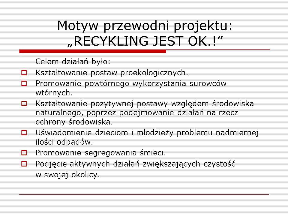"""Motyw przewodni projektu: """"RECYKLING JEST OK.!"""