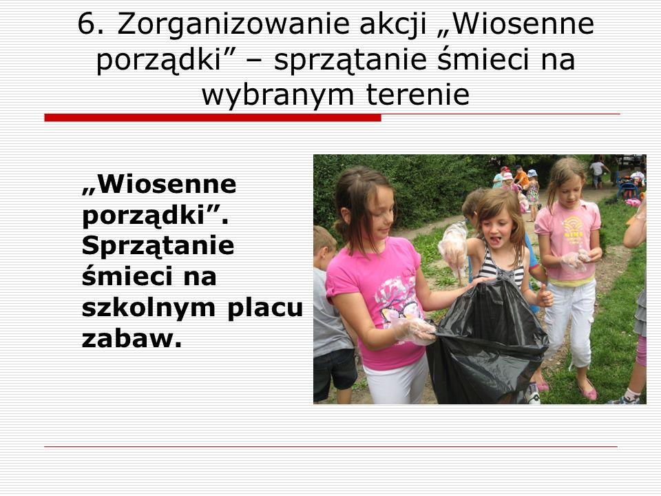 """6. Zorganizowanie akcji """"Wiosenne porządki – sprzątanie śmieci na wybranym terenie"""