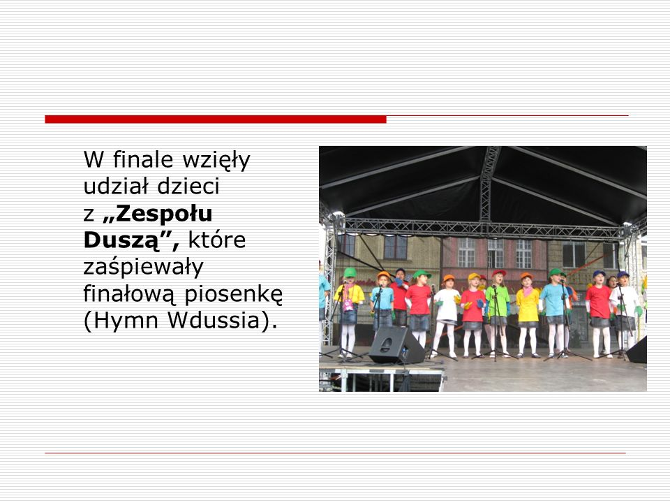 """W finale wzięły udział dzieci z """"Zespołu Duszą , które zaśpiewały finałową piosenkę (Hymn Wdussia)."""