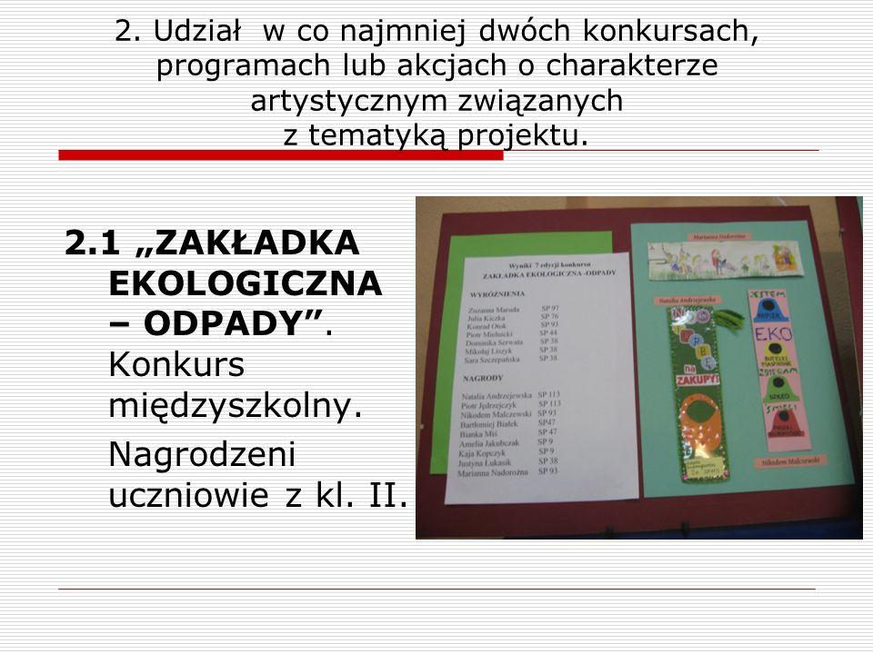 2. Udział w co najmniej dwóch konkursach, programach lub akcjach o charakterze artystycznym związanych z tematyką projektu.