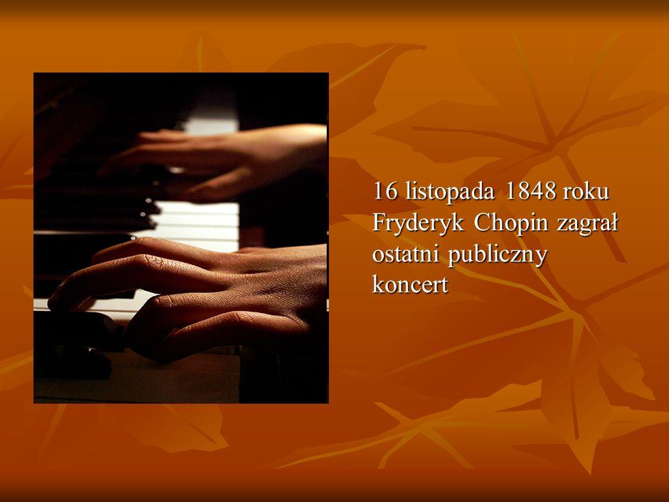 16 listopada 1848 roku Fryderyk Chopin zagrał ostatni publiczny koncert