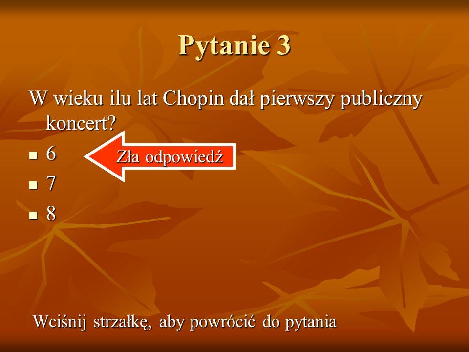 Pytanie 3 W wieku ilu lat Chopin dał pierwszy publiczny koncert 6 7 8