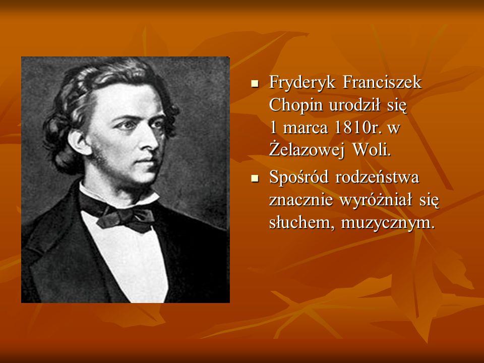 Fryderyk Franciszek Chopin urodził się 1 marca 1810r. w Żelazowej Woli.