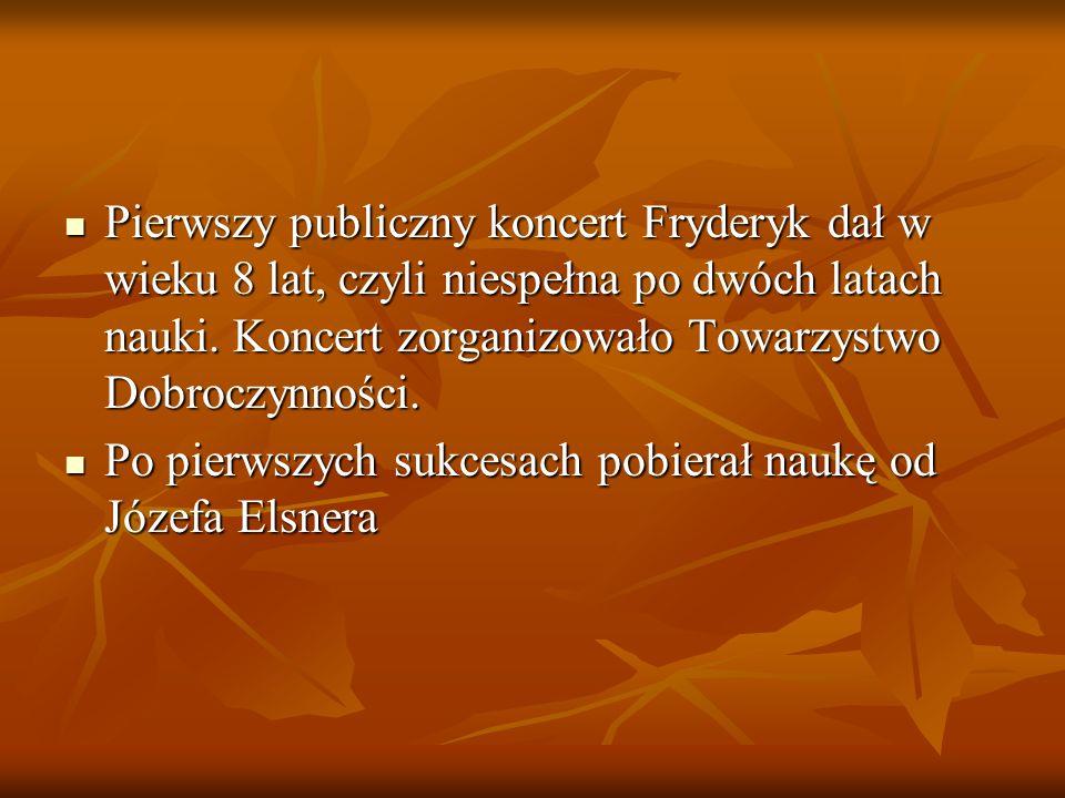 Pierwszy publiczny koncert Fryderyk dał w wieku 8 lat, czyli niespełna po dwóch latach nauki. Koncert zorganizowało Towarzystwo Dobroczynności.