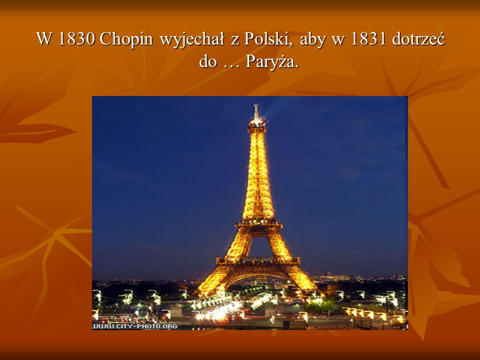 W 1830 Chopin wyjechał z Polski, aby w 1831 dotrzeć do … Paryża.