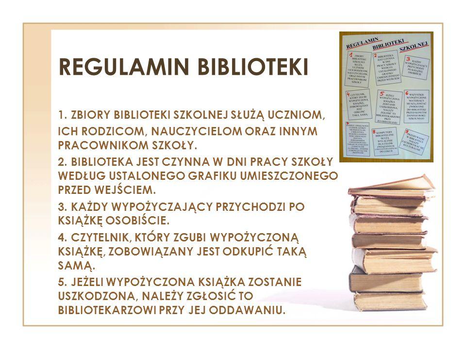REGULAMIN BIBLIOTEKI 1. ZBIORY BIBLIOTEKI SZKOLNEJ SŁUŻĄ UCZNIOM,