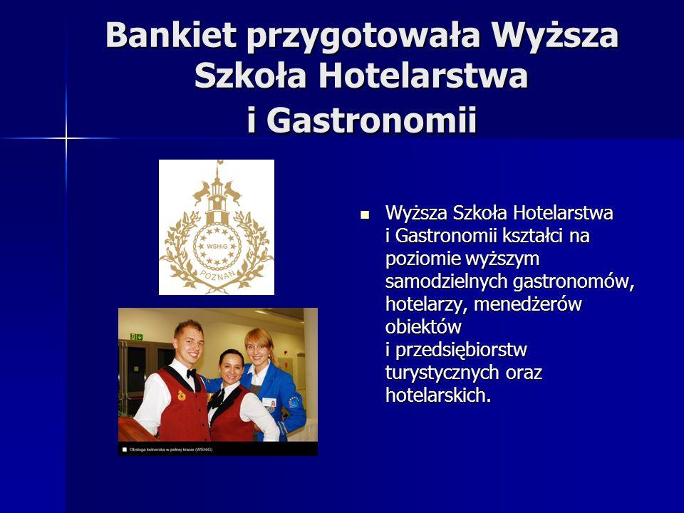 Bankiet przygotowała Wyższa Szkoła Hotelarstwa i Gastronomii