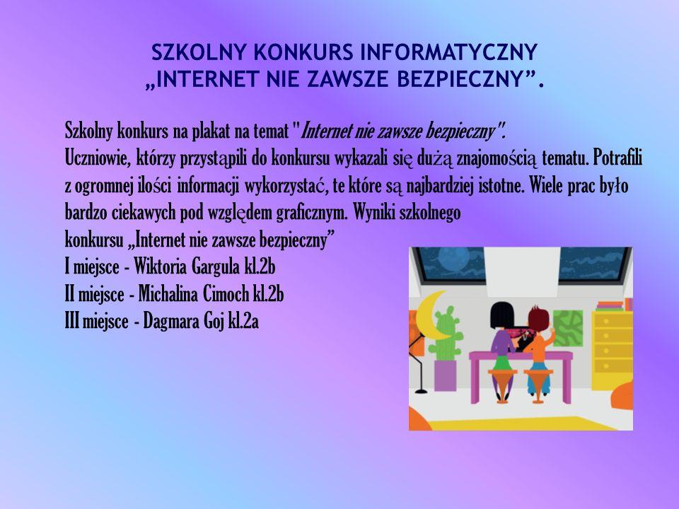"""SZKOLNY KONKURS INFORMATYCZNY """"INTERNET NIE ZAWSZE BEZPIECZNY ."""