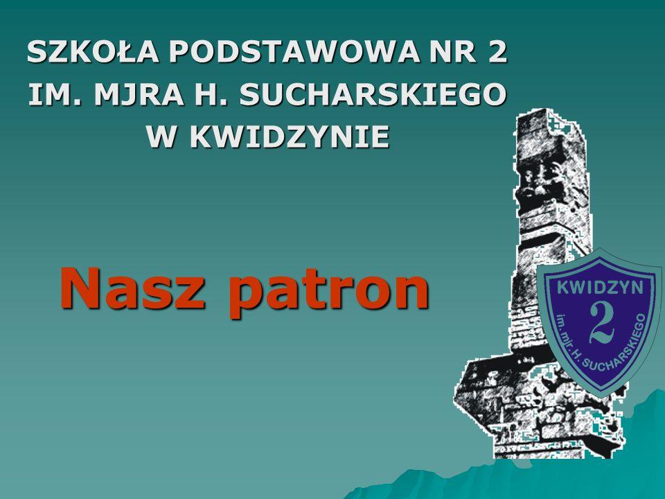 Nasz patron SZKOŁA PODSTAWOWA NR 2 IM. MJRA H. SUCHARSKIEGO