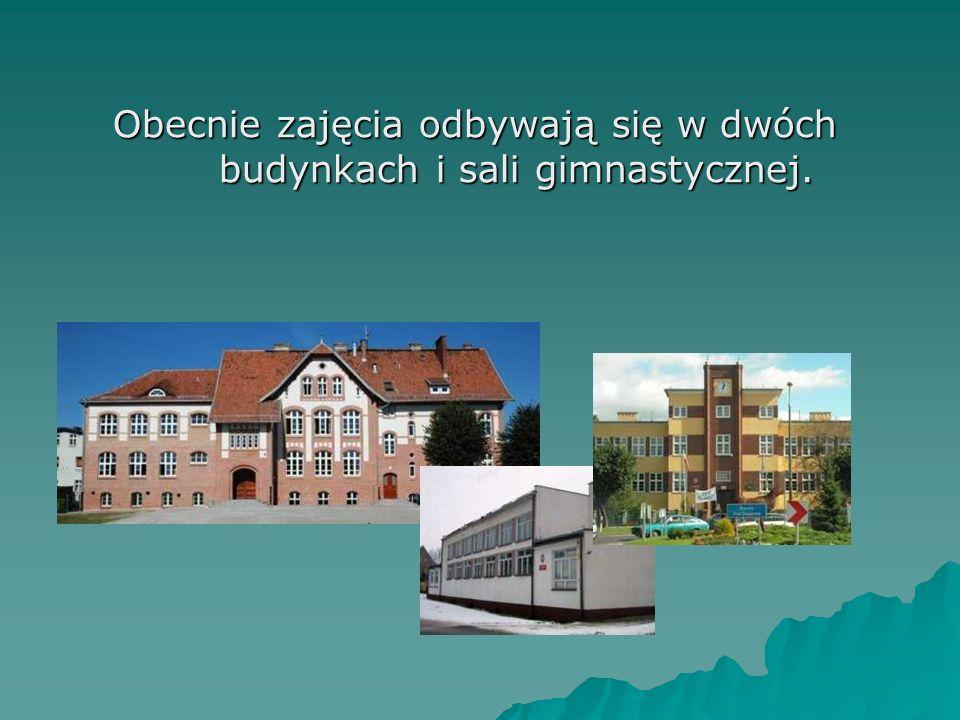 Obecnie zajęcia odbywają się w dwóch budynkach i sali gimnastycznej.