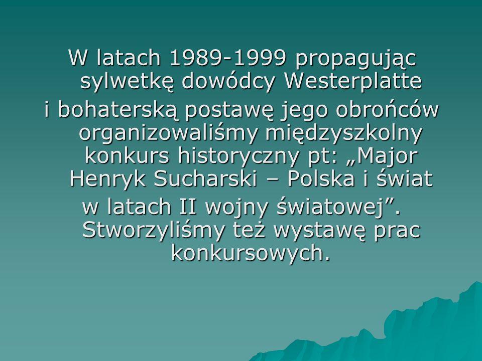 W latach 1989-1999 propagując sylwetkę dowódcy Westerplatte