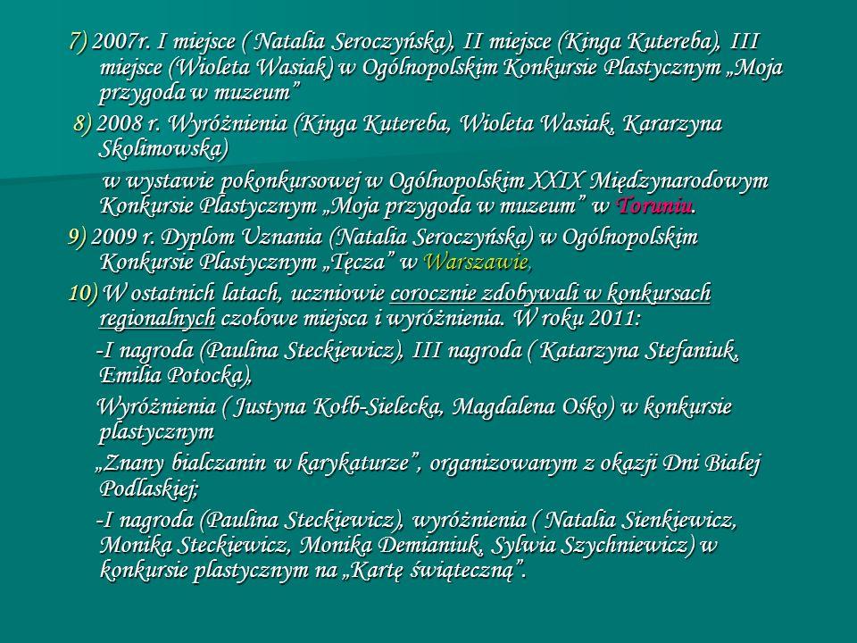 """7) 2007r. I miejsce ( Natalia Seroczyńska), II miejsce (Kinga Kutereba), III miejsce (Wioleta Wasiak) w Ogólnopolskim Konkursie Plastycznym """"Moja przygoda w muzeum"""
