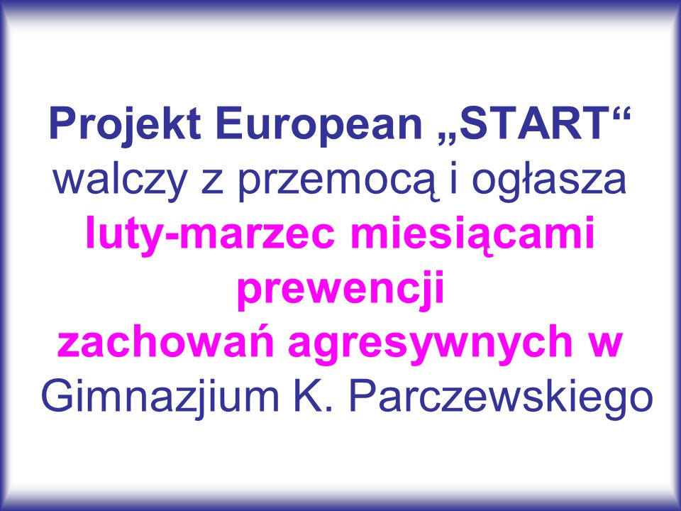 """Projekt European """"START walczy z przemocą i ogłasza luty-marzec miesiącami prewencji zachowań agresywnych w Gimnazjium K."""