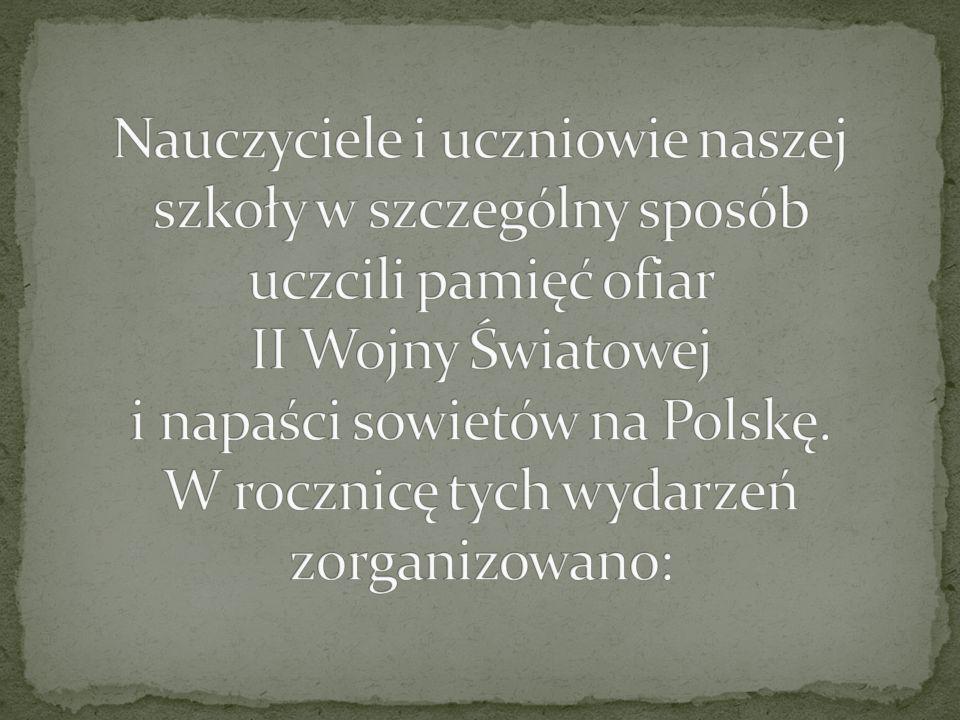 Nauczyciele i uczniowie naszej szkoły w szczególny sposób uczcili pamięć ofiar II Wojny Światowej i napaści sowietów na Polskę.