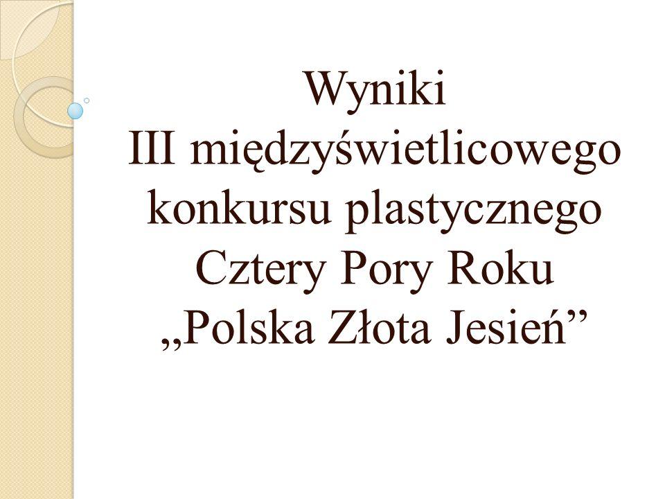 """Wyniki III międzyświetlicowego konkursu plastycznego Cztery Pory Roku """"Polska Złota Jesień"""