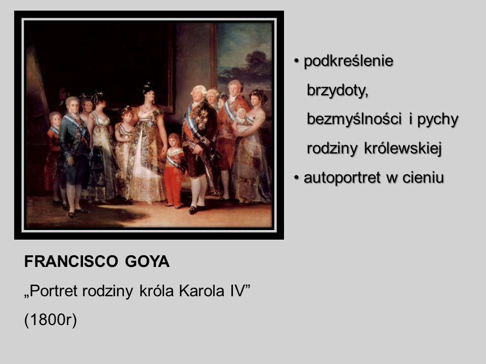 podkreślenie brzydoty, bezmyślności i pychy. rodziny królewskiej. autoportret w cieniu. FRANCISCO GOYA.