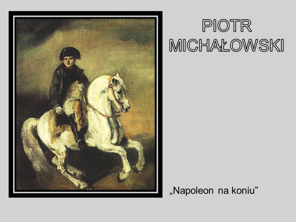 "PIOTR MICHAŁOWSKI ""Napoleon na koniu"