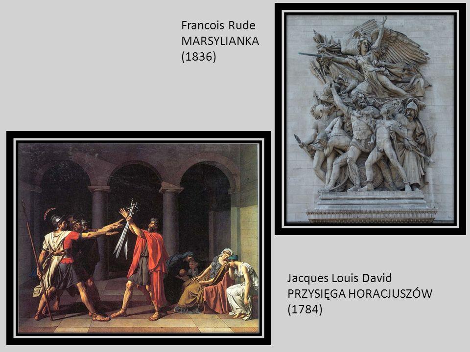 Francois Rude MARSYLIANKA (1836) Jacques Louis David PRZYSIĘGA HORACJUSZÓW (1784)