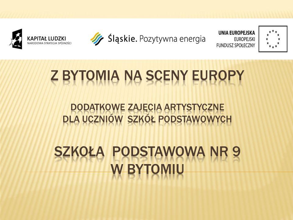 Z Bytomia na sceny Europy dodatkowe zajęcia artystyczne dla uczniów szkół podstawowych SZKOŁA PODSTAWOWA NR 9 W BYTOMIU
