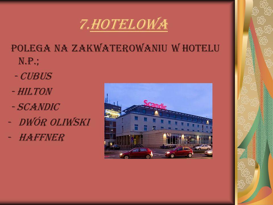 7.Hotelowa Polega na zakwaterowaniu w hotelu n.p.; - Cubus - Hilton