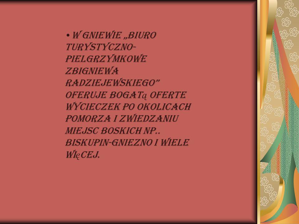"""W gniewie """"Biuro turystyczno- pielgrzymkowe Zbigniewa Radziejewskiego oferuje bogatą oferte wycieczek po okolicach Pomorza i zwiedzaniu miejsc boskich Np.."""