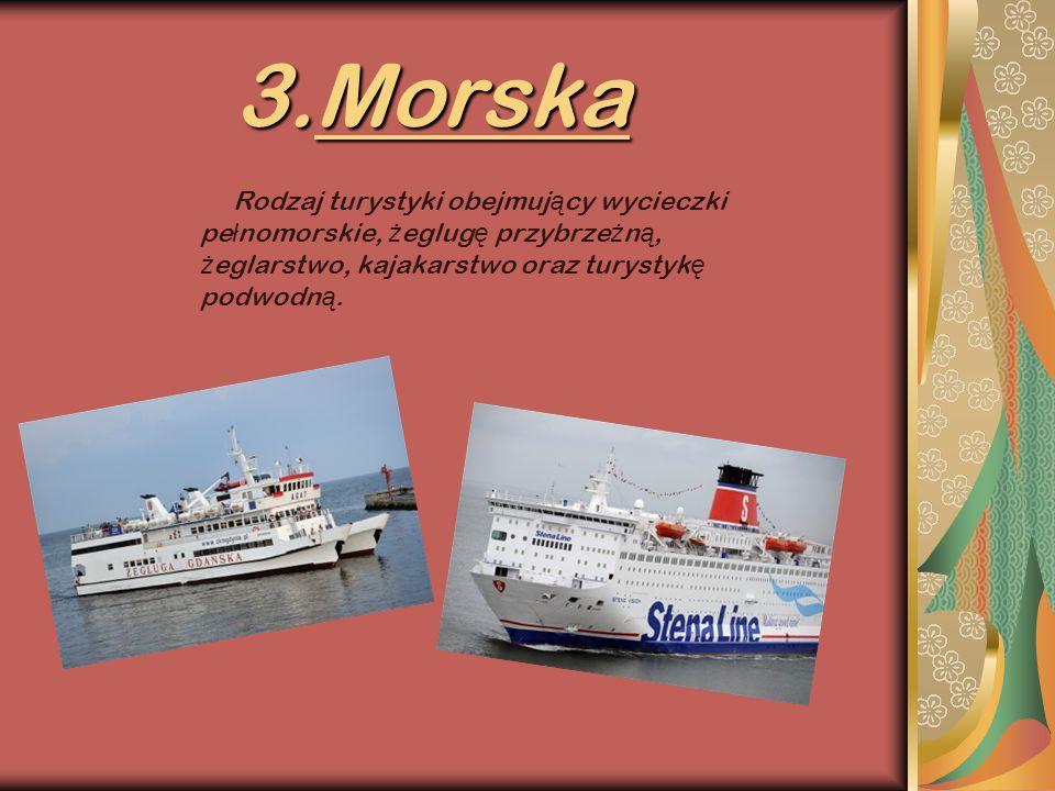3.Morska Rodzaj turystyki obejmujący wycieczki pełnomorskie, żeglugę przybrzeżną, żeglarstwo, kajakarstwo oraz turystykę podwodną.