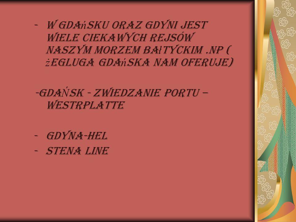 W Gdańsku oraz Gdyni jest wiele ciekawych rejsów naszym morzem bałtyckim .Np ( żegluga Gdańska nam oferuje)