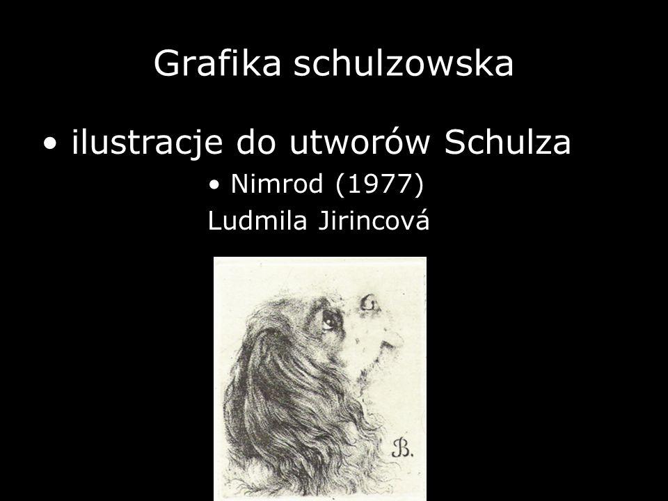 Grafika schulzowska • ilustracje do utworów Schulza Ludmila Jirincová