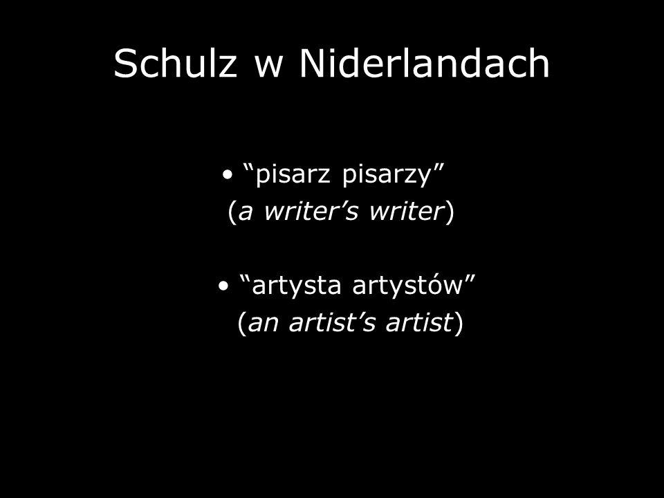 Schulz w Niderlandach • pisarz pisarzy (a writer's writer)