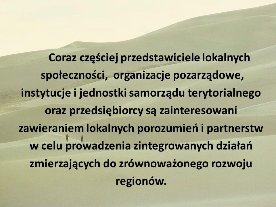 Coraz częściej przedstawiciele lokalnych społeczności, organizacje pozarządowe, instytucje i jednostki samorządu terytorialnego oraz przedsiębiorcy są zainteresowani zawieraniem lokalnych porozumień i partnerstw w celu prowadzenia zintegrowanych działań zmierzających do zrównoważonego rozwoju regionów.