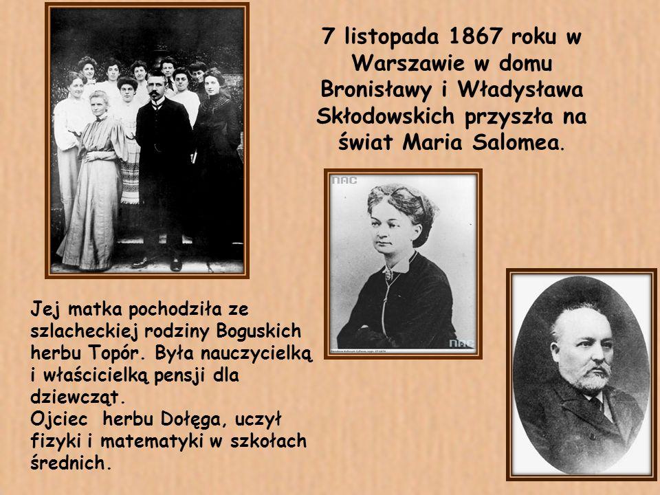 7 listopada 1867 roku w Warszawie w domu Bronisławy i Władysława Skłodowskich przyszła na świat Maria Salomea.