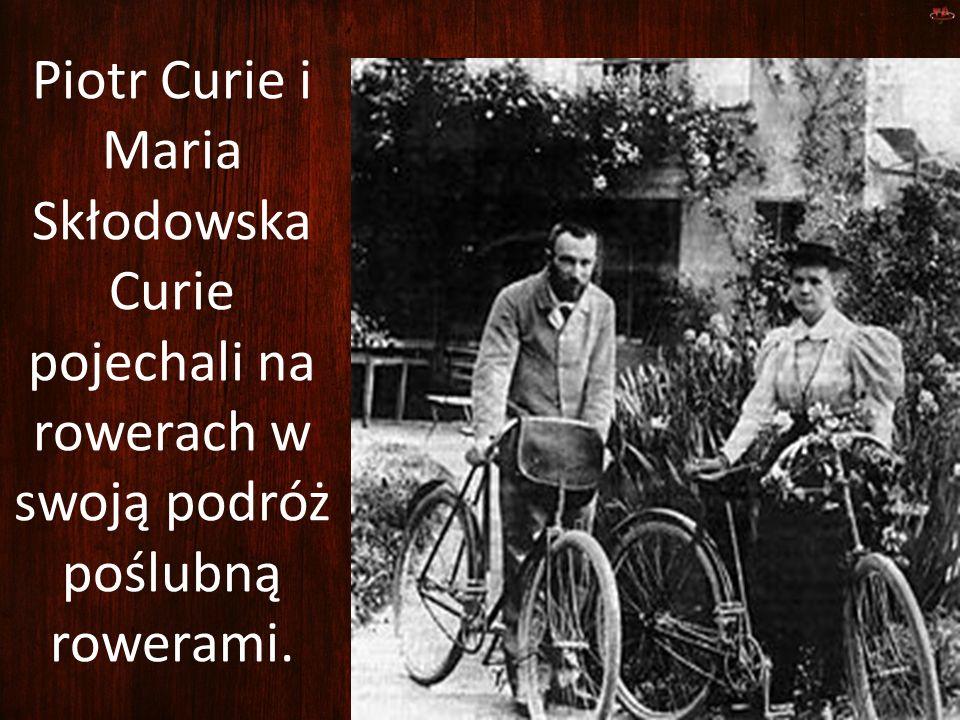 Piotr Curie i Maria Skłodowska Curie pojechali na rowerach w swoją podróż poślubną rowerami.