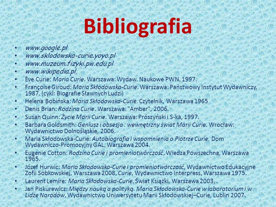 Bibliografia www.google.pl www.sklodowska-curie.yoyo.pl