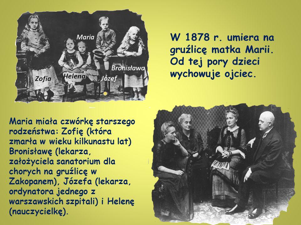 Maria W 1878 r. umiera na gruźlicę matka Marii. Od tej pory dzieci wychowuje ojciec. Bronisława. Helena.