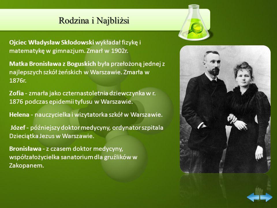 Rodzina i Najbliżsi Ojciec Władysław Skłodowski wykładał fizykę i matematykę w gimnazjum. Zmarł w 1902r.