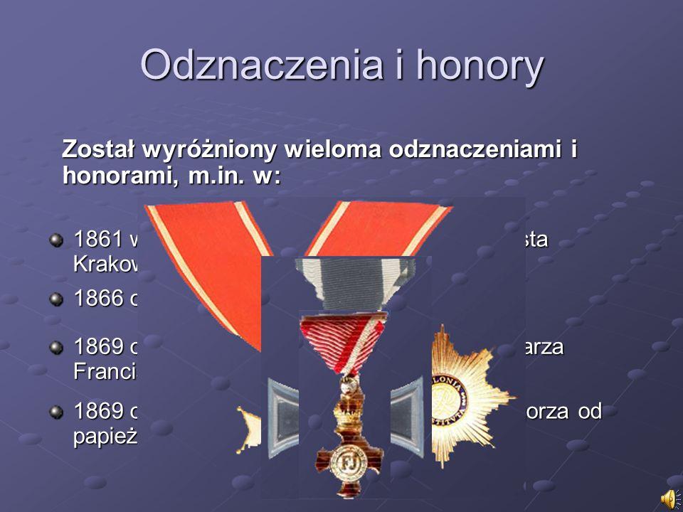 Odznaczenia i honory Został wyróżniony wieloma odznaczeniami i honorami, m.in. w: 1861 wybrany Honorowym Obywatelem miasta Krakowa,