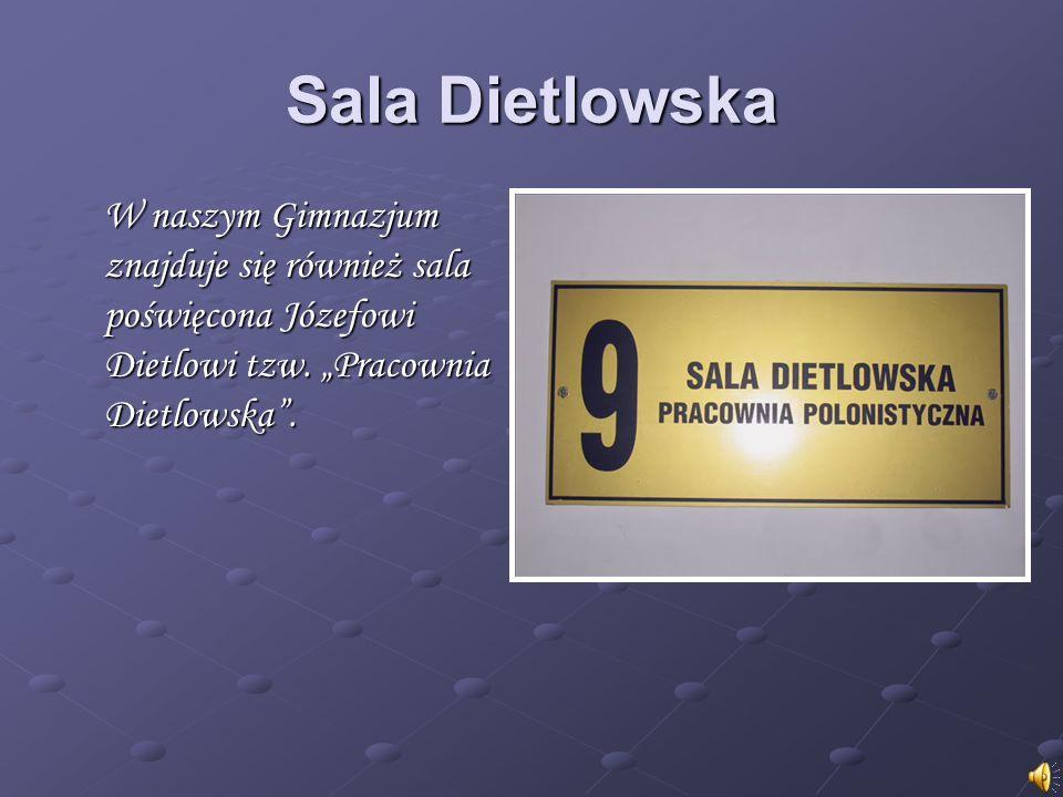 Sala Dietlowska W naszym Gimnazjum znajduje się również sala poświęcona Józefowi Dietlowi tzw.