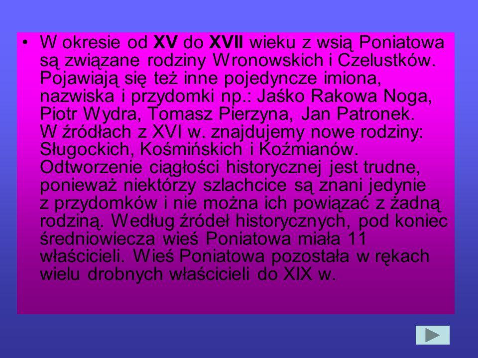 W okresie od XV do XVII wieku z wsią Poniatowa są związane rodziny Wronowskich i Czelustków.